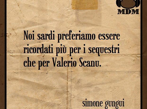 Noi sardi preferiamo essere ricordati più per i sequestri che per Valerio Scanu.