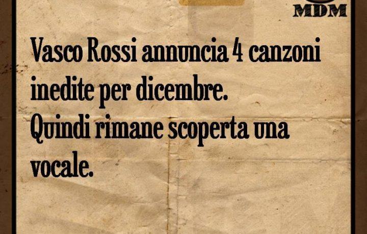 Vasco Rossi annuncia 4 canzoni inedite per dicembre. Quindi rimane scoperta una vocale.